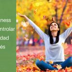 Mindfulness para controlar la ansiedad y el estrés