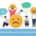 ¿Cuánto dura una emoción?